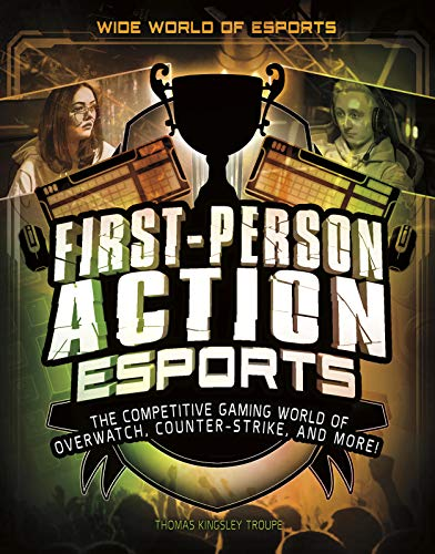 First-Person Action Esports: The Competitive Gaming World of Overwatch, Counter-Strike, and More! (Wide World of Esports) (Street Super X Fighter Tekken)