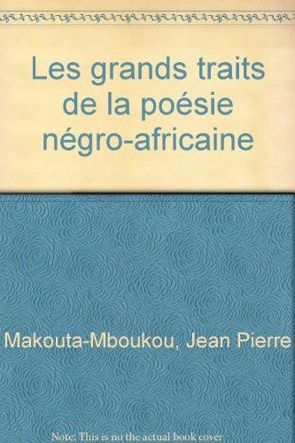 Les Grands Traits de la Poesie Negro-Africaine. Histoire-Poetiques-Significations.
