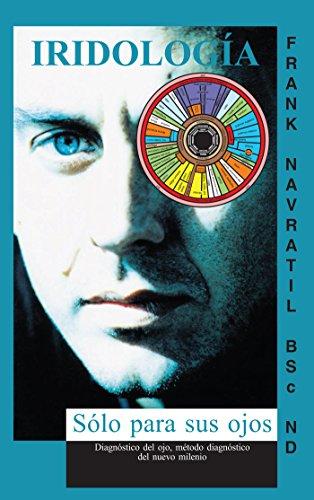 Iridología: Sólo para sus Ojos por Frank Navratil