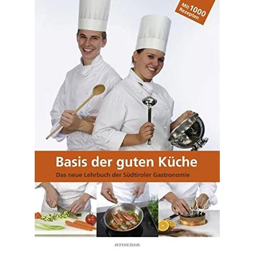 Die basis der guten küche. Das neue lehrbuch der Südtiroler gastronomie. Per le Scuole superiori