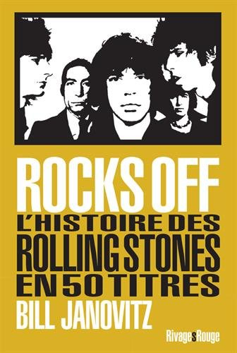 Rocks Off : L'histoire des Rolling Stones en 50 titres par Bill Janovitz