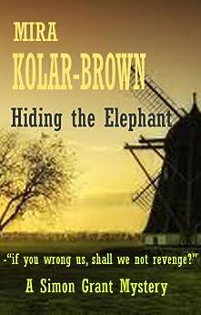 HIDING THE ELEPHANT (Simon Grant Mysteries Book 1) (English Edition) von [Kolar-Brown, Mira]
