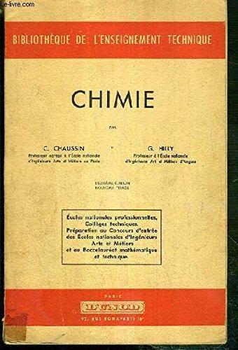 CHIMIE - ECOLE NATIONALE PROFESSIONNELLES, COLLEGUES TECHNIQUES, PREPARATION AU CONCOURS D'ENTREE DES ECOLES NATIONALES D'INGENIEURS, ARTS ET METIERS ET AU BACCALAUREAT MATHEMATIQUE ET TECHNIQUE / BIBLIOTHEQUE DE L'ENSEIGNEMENT TECHNIQUE par CHAUSSIN C. - HILLY G.