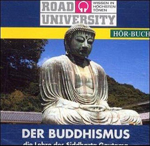 Der Buddhismus. CD. Die Lehre des Siddharta Gautama (Road University. Wissen in höchsten Tönen)