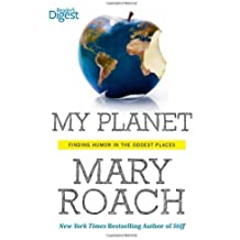 My Planet: Finding Humor in the Oddest Places by Mary Roach (2013-04-04)