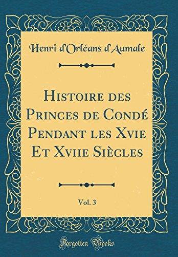 Histoire Des Princes de Condé Pendant Les Xvie Et Xviie Siècles, Vol. 3 (Classic Reprint)