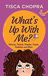 What's Up With Me?: Puberty, Periods, Pimples, People, Problems and