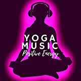 Yoga Music: Do Yoga, Positive Energy, Find Your Path, Meditation Music for Relaxation