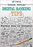 Digital Banking Tips: Practical Ideas for Disruptors! 2nd Edition