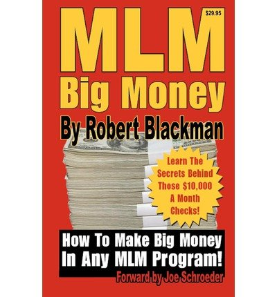 [ MLM BIG MONEY: LEARN THE SECRETS BEHIND THOSE $10,000 A MONTH CHECKS! ] BY Blackman, Robert ( AUTHOR )Feb-12-2011 ( Paperback )