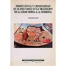 Delincuencia Y Criminalidad En El P.V.De La Edad Media A La (Herrizaingo Saila-Dep.Inte)