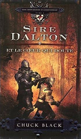 Sire Dalton et le coeur qui doute - Les chevaliers d'Arrethtrae T3