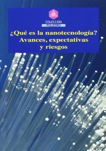 ¿Qué es la nanotecnología?: Avances, expectativas y riesgos (Colección Poliedro)