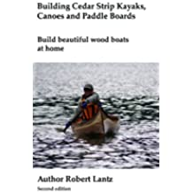Building Cedar Strip Kayaks, Canoes and Paddle Boards (English Edition)