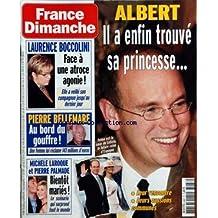 FRANCE DIMANCHE [No 3087] du 28/10/2005 - LAURENCE BOCCOLINI FACE A UNE ATROCE AGONIE ! - ELLE A VEILLE SON COMPAGNON JUSQU'AU DERNIER JOUR - PIERRE BELLEMARE AU BORD DU GOUFFRE ! - UNE FEMME LUI RECLAME 143 MILLIONS D'EUROS - MICHELE LAROQUE ET PIERRE PALMADE BIENTOT MARIES ! - LE SCENARIO QUI SURPREND TOUT LE MONDE - ALBERT IL A ENFIN TROUVE SA PRINCESSE... - TELMA EST LA SOEUR DE LETIZIA, LA FUTURE REINE D'ESPAGNE - LEUR RENCONTRE - LEURS PASSIONS COMMUNES.