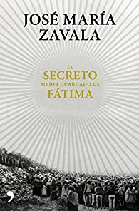 El secreto mejor guardado de Fátima par José María Zavala