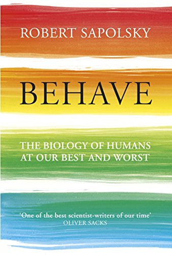 Behave: The Biology of Humans at Our Best and Worst por Robert M Sapolsky