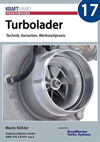 Turbolader in der Werkstattpraxis: Technik, Varianten, Schäden und Ursachen (Krafthand Praxiswissen)