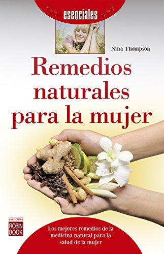 Remedios naturales para la mujer: Los mejores remedios de la medicina natural para la salud de la mujer (Esenciales) por Nina Thompson