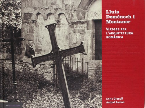 Lluis domenech I montaner. viajes por la arquitectura romanica: Travels Around Romanesque Architecture