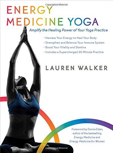 Energy Medicine Yoga: Amplify the Healing Power of Your Yoga Practice (Lauren Walker)