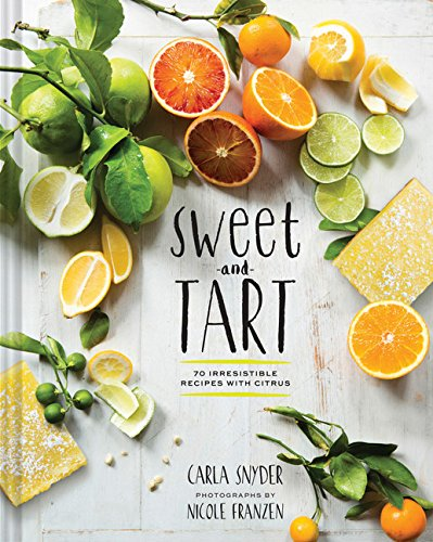 Sweet and Tart: 70 Irresistible Recipes with Citrus (Lemon Zest Cookies)