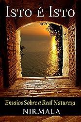 ISTO É ISTO: Ensaios Sobre a Real Natureza (Portuguese Edition)