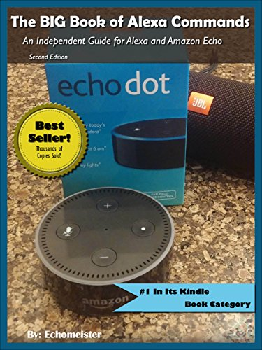 The BIG Book of Alexa Commands: An Independent Guide for Alexa and Amazon Echo Dot. 2000 Fun and Useful Commands to make Amazon Alexa do what YOU want. ... Guides Series Book 1) (English Edition) par Echomeister