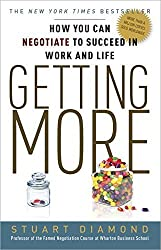 Getting More: How You Can Negotiate to Succeed in Work and Life by Stuart Diamond (2012-08-14)