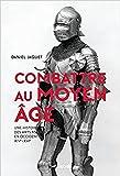 Combattre au Moyen Âge: Une histoire des arts martiaux