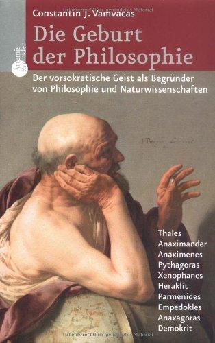 Die Geburt der Philosophie. Von Thales bis Demokrit