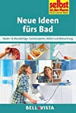 Neue Ideen fürs Bad - Boden- & Wandbeläge, Sanitärobjekte, Möbel und Beleuchtung (Edition Selbst ist der Mann) [Illustrierte Linzenzausgabe] - 2012