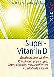 Super-Vitamin D: Rundumschutz vor den Krankheiten unserer Zeit: Krebs, Diabetes, Herzkrankheiten, Osteoporose u.v.a.m. (vak vital) -