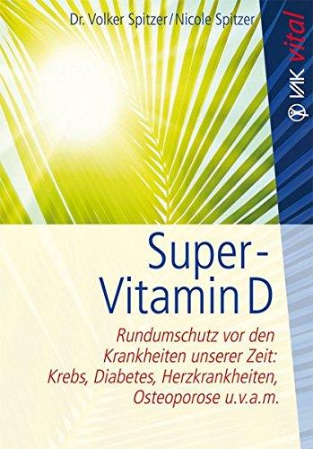 Super-Vitamin D: Rundumschutz vor den Krankheiten unserer Zeit: Krebs, Diabetes, Herzkrankheiten, Osteoporose u.v.a.m. (vak vital)