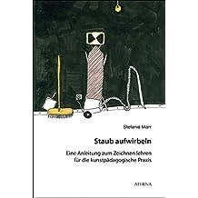 Staub aufwirbeln: Eine Anleitung zum Zeichnen lehren für die kunstpädagogische Praxis (Kunst und Bildung, Band 12)