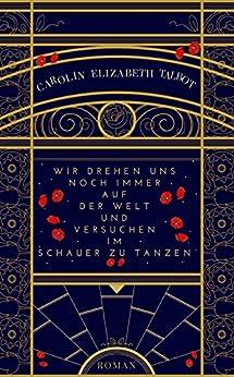 Wir drehen uns noch immer auf der Welt und versuchen im Schauer zu tanzen (German Edition) by [Talbot, Carolin Elizabeth]