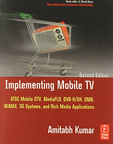 Implementing Mobile TV: ATSC Mobile DTV, MediaFLO, DVB-H/SH, DMB,WiMAX, 3G Systems, and Rich Media Applications (Focal Press Media Technology Professional Series Focal Press) Atsc-tv-system