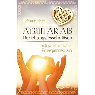 Anam Ar Ais: Beziehungsfesseln lösen mit schamanischer Energiemedizin