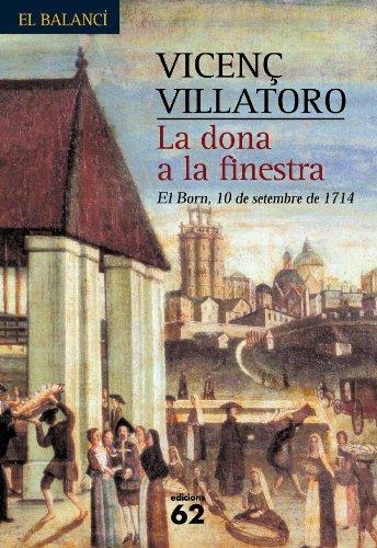 La dona a la finestra.: El Born, 10 de setembre de 1714 (El Balancí Book 519) (Catalan Edition) por Vicenç Villatoro