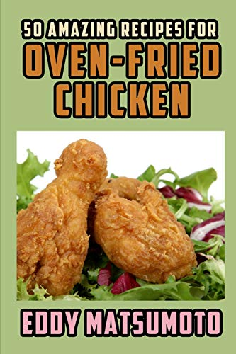 50 Amazing Recipes for Oven-Fried Chicken