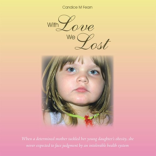 With Love We Lost: When a Determined Mother Tackled Her Young Daughter's Obesity, She Never Expected to Face Judgment by an Intolerable Health System (English Edition) - Balboa System