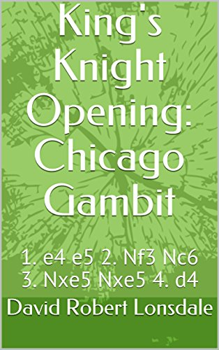 King's Knight Opening: Chicago Gambit: 1. e4 e5 2. Nf3 Nc6 3. Nxe5 Nxe5 4. d4 by David Robert Lonsdale 51CqWh%2B2NOL