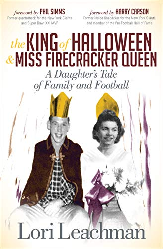 The King of Halloween & Miss Firecracker Queen: A Daughter's Tale of Family and Football (English Edition)