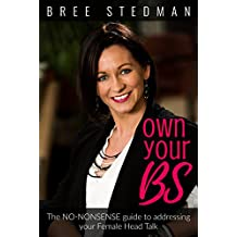 Own Your BS: The No-Nonsense guide to your female Head Talk (English Edition)