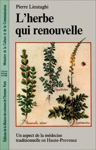 L'Herbe qui renouvelle. Un aspect de la mdecine traditionnelle en Haute-Provence