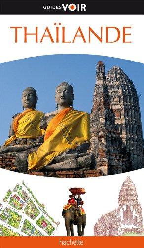 Guide Voir Thailande par  Dominique Brotot, Anthony Moinet, Valérie Montagnon-Feugeas, Caroline Bon