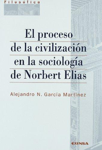 El proceso de la civilización en la sociología de Norbert Elías (Colección filosófica) por Alejandro Néstor García Martínez