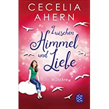 Zwischen Himmel und Liebe: Roman