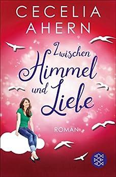 Zwischen Himmel und Liebe: Roman von [Ahern, Cecelia]