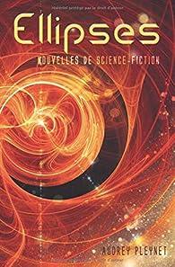 Ellipses: Recueil de nouvelles de science-fiction par Audrey Pleynet